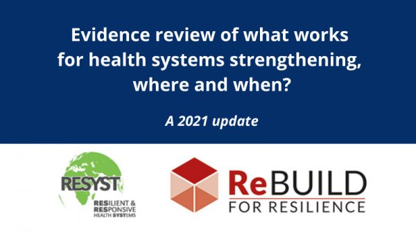 Blue and white iamge with the ReBVUILD and Resyst logos and the words Evidence review of what works for health systems strengthening, where and when?